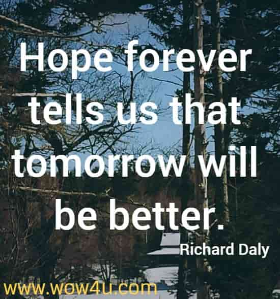 Hope forever tells us that tomorrow will be better.