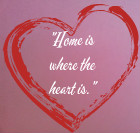 Home is where the heart is. Spanish Proverb