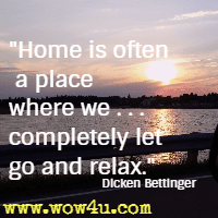Home is often a place where we . . .  completely let go and relax.