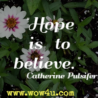 Hope is to believe. Catherine Pulsifer