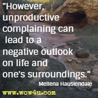 However, unproductive complaining can lead to a negative outlook on life and one's surroundings. Meilena Hauslendale