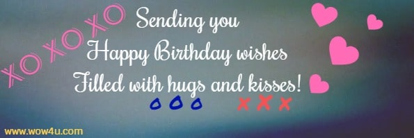Sending you Happy Birthday wishes Filled with hugs and kisses!