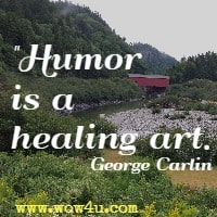 Humor is a healing art. George Carlin