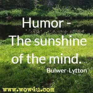 Humor - The sunshine of the mind. Bulwer-Lytton