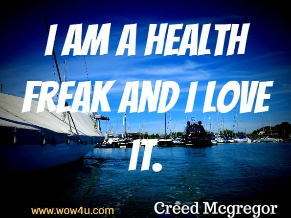 I am a health freak and I love it. Creed Mcgregor, Weight Loss Motivation