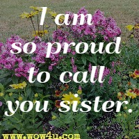 I am so proud to call you sister.