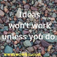 Ideas won't work unless you do.