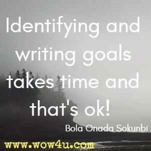 Identifying and writing goals takes time and that's ok!  Bola Onada Sokunbi