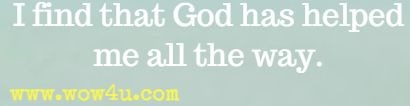 I find that God has helped me all the way.