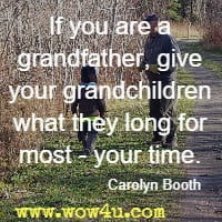 If you are a grandfather, give your grandchildren what they long for most - your time. Carolyn Booth