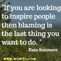 If you are looking to inspire people then blaming is the last thing you want to do. Kate Summers