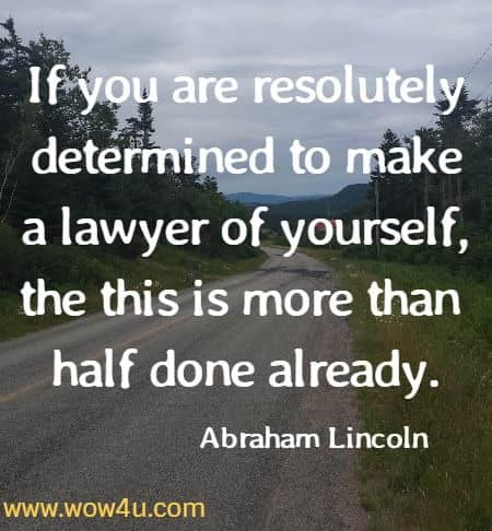 If you are resolutely determined to make a lawyer of yourself, the this is more than half done already.