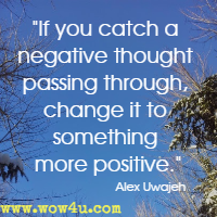 If you catch a negative thought passing through, change it to something more positive. Alex Uwajeh