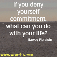 If you deny yourself commitment, what can you do with your life? Harvey Fierstein