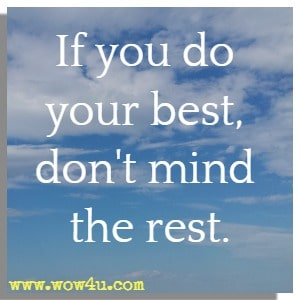If you do your best, don't mind the rest.