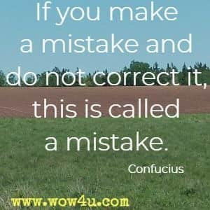 If you make a mistake and do not correct it, this is called a mistake. Confucius