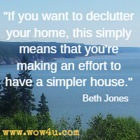 If you want to declutter your home, this simply means that you're making an effort to have a simpler house. Beth Jones