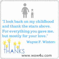 I look back on my childhood and thank the stars above. For everything you gave me, but mostly for your love. Wayne F. Winters