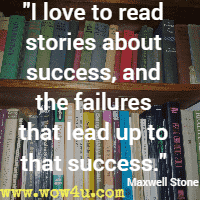 I love to read stories about success, and the failures that lead up to that success. Maxwell Stone
