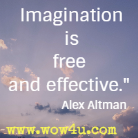 Imagination is free and effective. Alex Altman