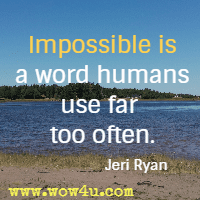 Impossible is a word humans use far too often. Jeri Ryan