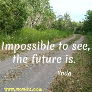 Impossible to see, the future is. Yoda