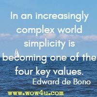 In an increasingly complex world simplicity is becoming one of the four key values. Edward de Bono