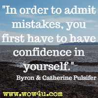 In order to admit mistakes, you first have to have confidence in yourself.  Byron and Catherine Pulsifer