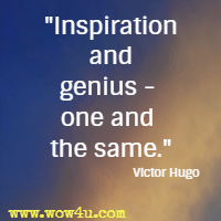 Inspiration and genius - one and the same. Victor Hugo