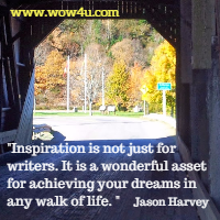 Inspiration is not just for writers. It is a wonderful asset for achieving  your dreams in any walk of life. Jason Harvey