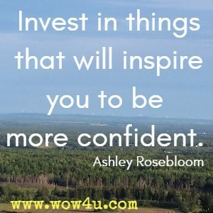 Invest in things that will inspire you to be more confident. Ashley Rosebloom