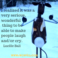 I realized it was a very serious, wonderful thing to be able to make people laugh and/or cry. Lucille Ball