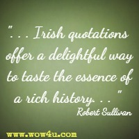. . . Irish quotations offer a delightful way to taste the essence of a rich history. . .  Robert Sullivan