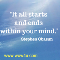 It all starts and ends within your mind. Stephen Obasun