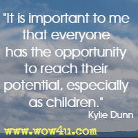It is important to me that everyone has the opportunity to reach their potential, especially as children. Kylie Dunn