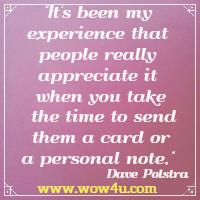 It's been my experience that people really appreciate it when  you take the time to send them a card or a personal note. Dave Polstra