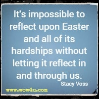 It's impossible to reflect upon Easter and all of its hardships without letting it reflect in and through us. Stacy Voss