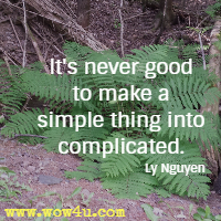 It's never good to make a simple thing into complicated. Ly Nguyen