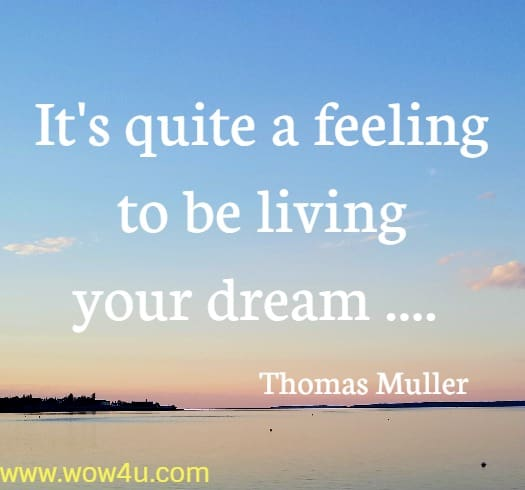 It's quite a feeling to be living your dream .... Thomas Muller