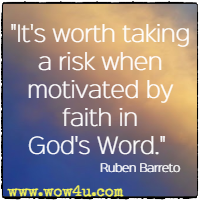 It's worth taking a risk when motivated by faith in God's Word. Ruben Barreto