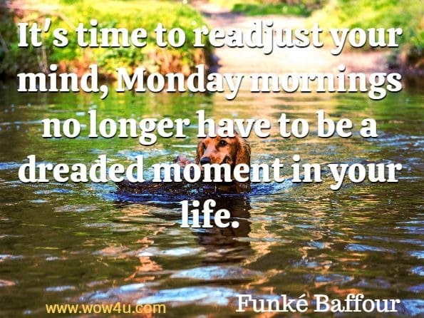 It's time to readjust your mind, Monday mornings no longer have to be a dreaded moment in your life. Funké Baffour, Good Monday Morning