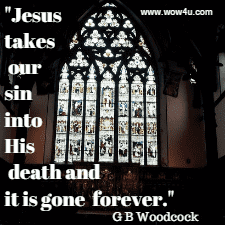 Jesus takes our sin into His death and it is gone forever.  G B Woodcock