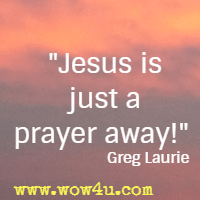 Jesus is just a prayer away! Greg Laurie