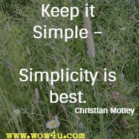 Keep it Simple – Simplicity is best. Christian Motley