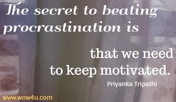 The secret to beating procrastination is that we need  to keep motivated. Priyanka Tripathi