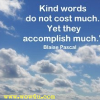 Kind words are such a blessing to the needful,  if one but knew the pleasure that they bring. John McLeod