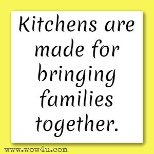 Kitchens are made for bringing families together.