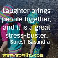 Laughter brings people together, and it is a great stress-buster. Suresh Basandra
