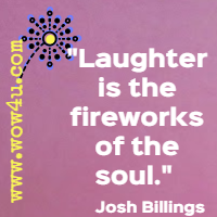 Laughter is the fireworks of the soul. Josh Billings