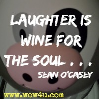 Laughter is wine for the soul . . . Sean O'Casey